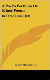A Poet's Portfolio Or Minor Poems - James Montgomery