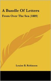 A Bundle of Letters: From Over the Sea (1889) - Louise B. Robinson