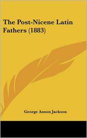 The Post-Nicene Latin Fathers (1883) - George Anson Jackson