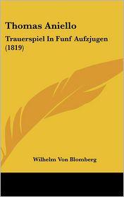Thomas Aniello: Trauerspiel in Funf Aufzjugen (1819) - Wilhelm Von Blomberg