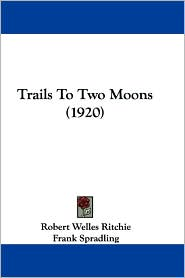 Trails to Two Moons (1920) - Robert Welles Ritchie, Frank Spradling (Illustrator)