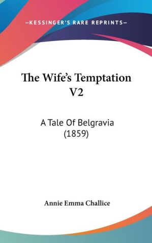 The Wife's Temptation V2: A Tale of Belgravia (1859) - Annie Emma Armstrong Challice