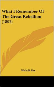 What I Remember of the Great Rebellion (1892) - Wells B. Fox