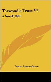 Torwood's Trust V3: A Novel (1884) - Evelyn Everett-Green