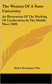 The Women of a State University: An Illustration of the Working of Coeducation in the Middle West (1909) - Helen Remington Olin
