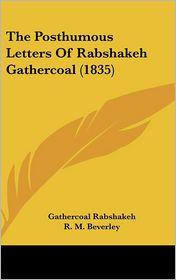The Posthumous Letters of Rabshakeh Gathercoal (1835) - Gathercoal Rabshakeh