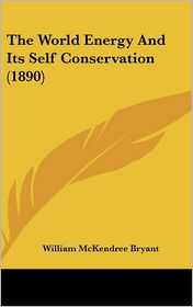 The World Energy and Its Self Conservation (1890) - William McKendree Bryant