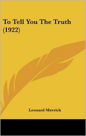 To Tell You the Truth (1922) - Leonard Merrick