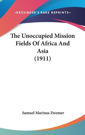 The Unoccupied Mission Fields of Africa and Asia (1911)