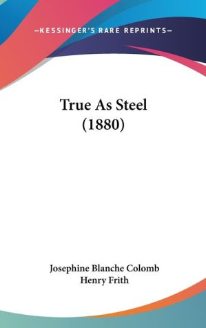 True as Steel (1880) - Josephine Blanche Colomb, Henry Frith (Translator)
