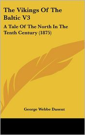 The Vikings of the Baltic V3: A Tale of the North in the Tenth Century (1875) - George Webbe Dasent