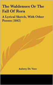 The Waldenses or the Fall of Rora: A Lyrical Sketch, with Other Poems (1842) - Aubrey De Vere