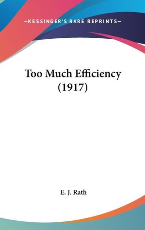 Too Much Efficiency (1917) - E.J. Rath