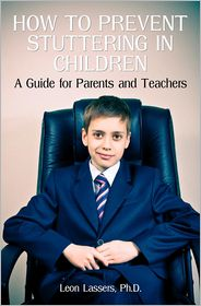 How to Prevent Stuttering in Children: A Guide for Parents and Teachers - Leon Lassers