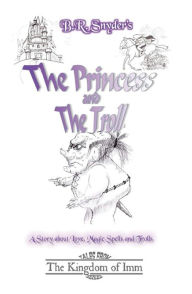 The Princess and the Troll: Tales from the Kingdom of Imm - B. R. Snyder