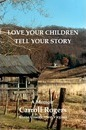 Love Your Children Tell Your Story - Carroll Rogers
