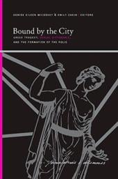 Bound by the City: Greek Tragedy, Sexual Difference, and the Formation of the Polis - McCoskey, Denise Eileen / Zakin, Emily