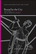 Bound by the City: Greek Tragedy, Sexual Difference, and the Formation of the Polis