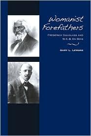 Womanist Forefathers: Frederick Douglass and W.E.B. Du Bois - Gary L. Lemons