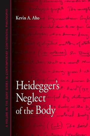Heidegger's Neglect of the Body - Kevin A. Aho