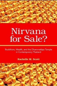 Nirvana for Sale?: Buddhism, Wealth, and the Dhammakaya Temple in Contemporary Thailand - Scott, Rachelle M.