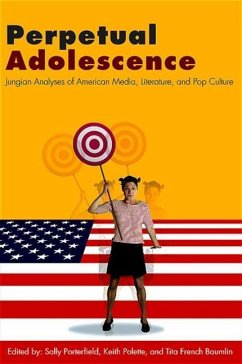 Perpetual Adolescence: Jungian Analyses of American Media, Literature, and Pop Culture - Herausgeber: Porterfield, Sally Baumlin, Tita French Polette, Keith