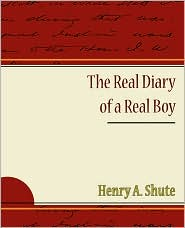 The Real Diary Of A Real Boy - Henry A. Shute