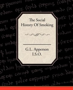 The Social History of Smoking - G. L. Apperson, I. S. O.