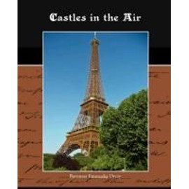 Castles in the Air - Baroness Emmuska Orczy
