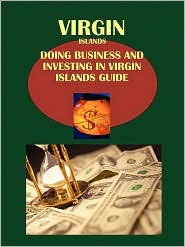Doing Business And Investing In Virgin Islands (British) Guide - Ibp Usa (Editor)