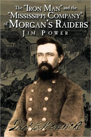 The Iron Man And The Mississippi Company Of Morgan's Raiders - Jim Power