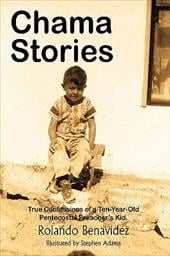 Chama Stories: True Confessions of a Ten Year Old Pentecostal Preacher's Kid. - Benavidez, Rolando