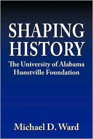 Shaping History: The University of Alabama Hunstville Foundation
