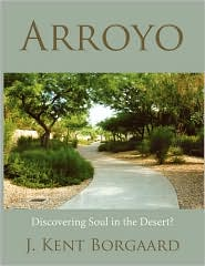 Arroyo: Discovering Soul in the Desert? - J. Kent Borgaard