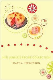 Miss Jennie's Recipe Collection - Mary V. Herrington