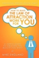 How to Make the Law of Attraction Work for You - Mike England