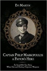 Captain Philip Markopoulos A Patton's Hero - Evi Martyn