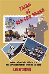 Tales of Old Las Vegas: Inside Are a Few Stories Set in the 60's. Where There Was More to the Action Than the Games. - O'Connor, Sam