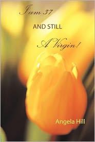 I Am 37 And Still A Virgin - Angela Hill