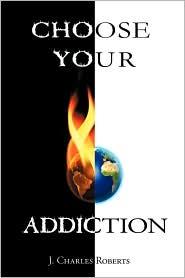 Choose Your Addiction - J. Charles Roberts