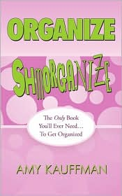 Organize Shmorganize - Amy Kauffman
