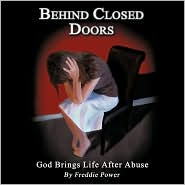 Behind Closed Doors: God Brings Life After Abuse - Freddie Power