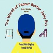 The World of Peanut Butter Jelly Boy: Peanut Butter Jelly Boy Goes to the Park
