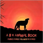 A B C Animal Book - Wilbur Hankey