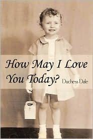 How May I Love You Today? - Duchess Dale
