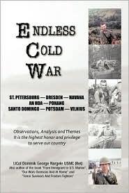 Endless Cold War - Dominik George Nargele, Ltcol Dominik George Nargele Usmc (Ret)