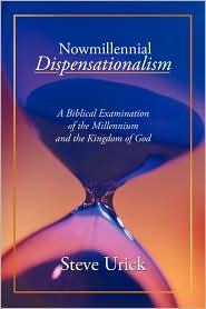 Nowmillennial Dispensationalism - Steve Urick