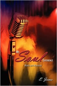 My Soul Experience: Moods and Moments - E. Jones