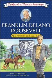 Franklin Delano Roosevelt: Champion of Freedom (Childhood of Famous Americans Series) - Kathleen Kudlinski, Meryl Henderson (Illustrator)