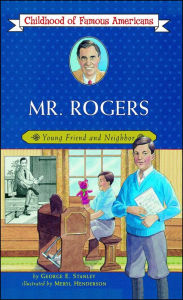 Mr. Rogers: Young Friend and Neighbor - George Edward Stanley